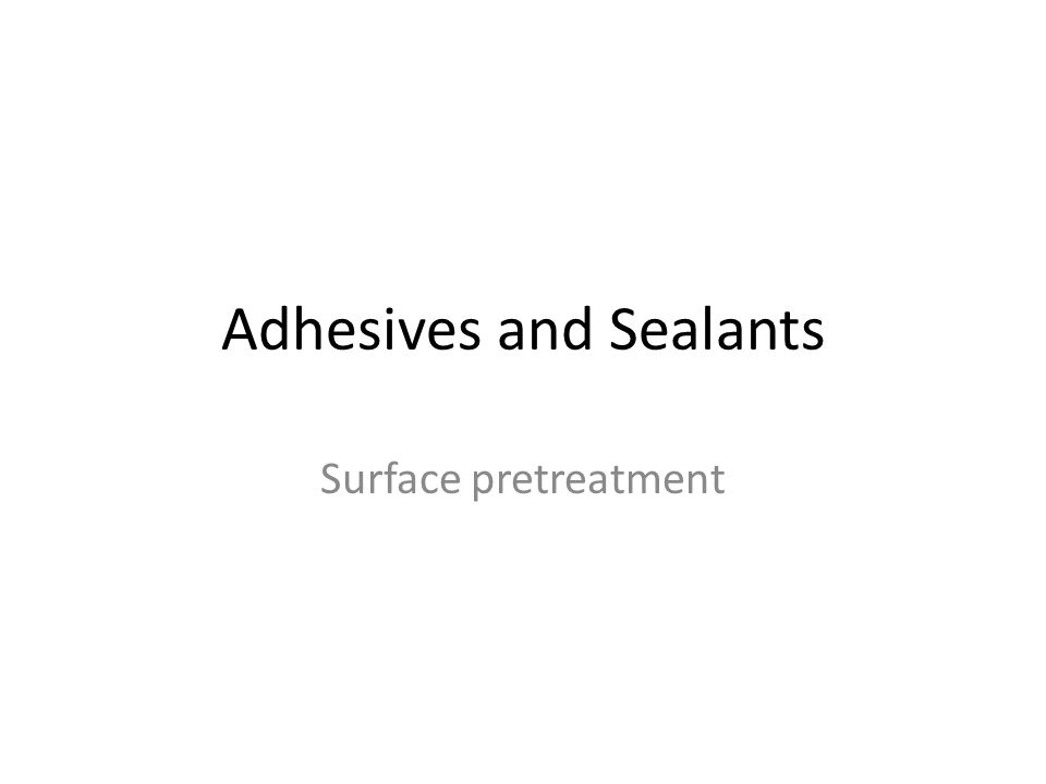 Adhesives and Sealants Surface pretreatment