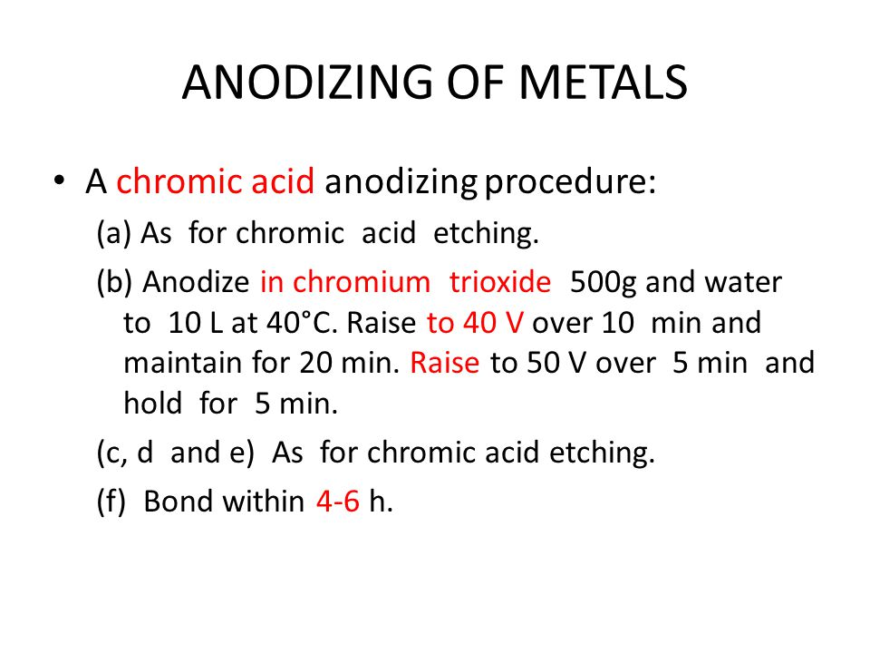 ANODIZING OF METALS A chromic acid anodizing procedure: (a) As for chromic acid etching.