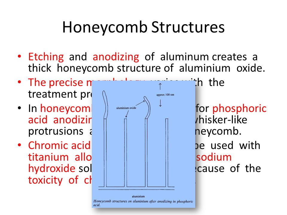 Honeycomb Structures Etching and anodizing of aluminum creates a thick honeycomb structure of aluminium oxide.