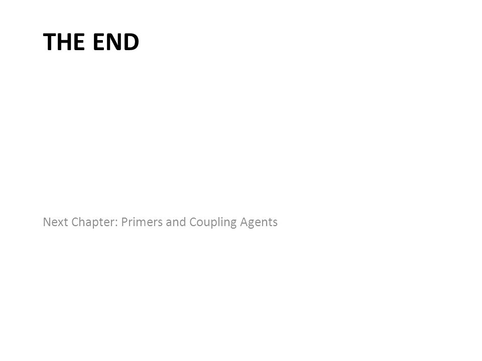 THE END Next Chapter: Primers and Coupling Agents