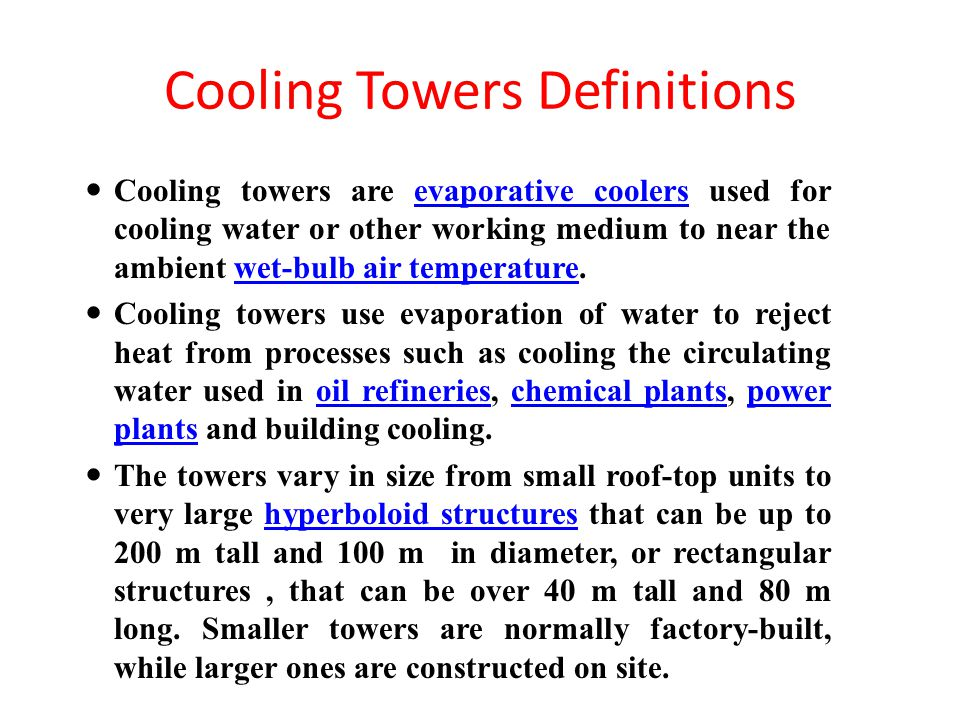 Cooling Towers Definitions Cooling towers are evaporative coolers used for cooling water or other working medium to near the ambient wet-bulb air temp