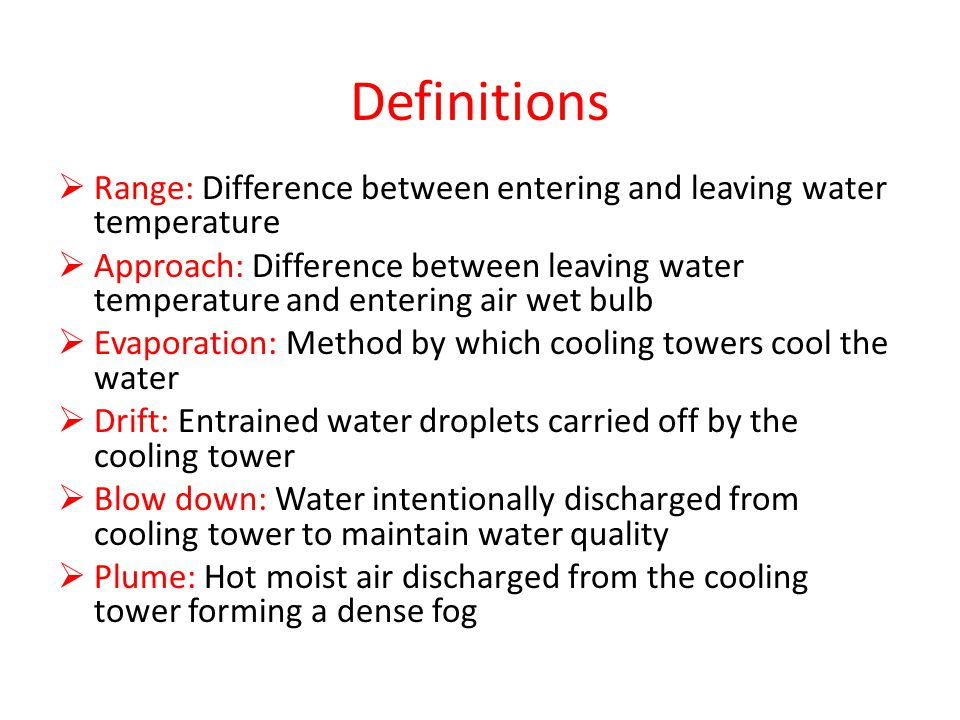 Definitions  Range: Difference between entering and leaving water temperature  Approach: Difference between leaving water temperature and entering a