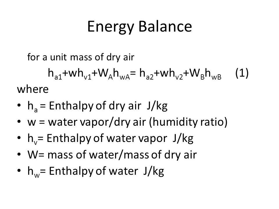 h v = h g &h w =h f from steam tables h a2 - h a1 =C p (T 2 -T 1 ) Mass Balance w 2 –w 1 = W A – W B Eq.