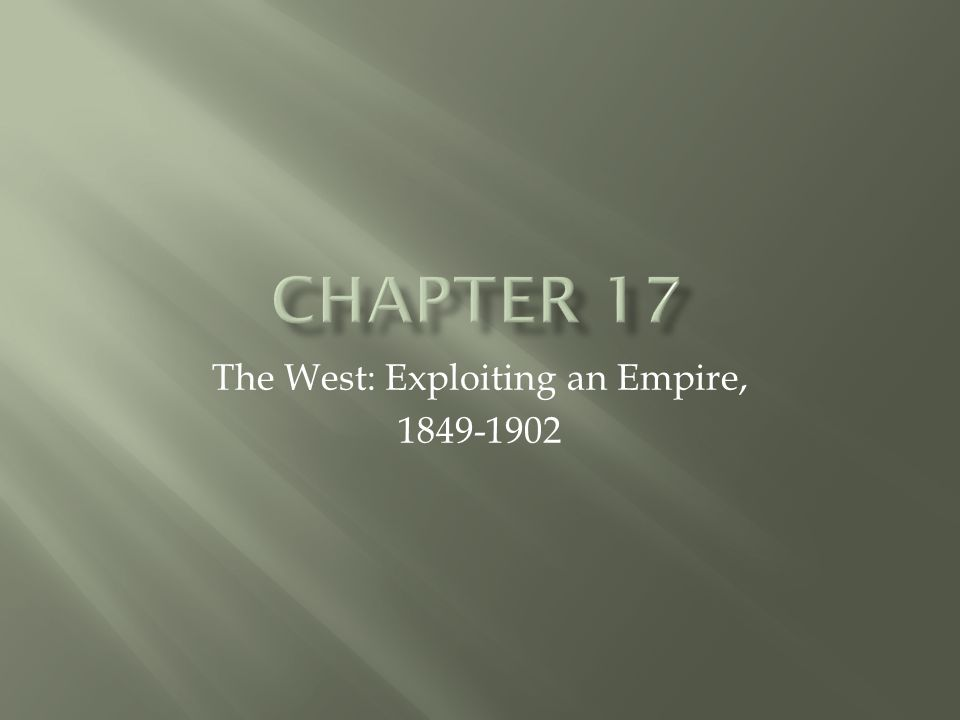 The West: Exploiting an Empire, 1849-1902