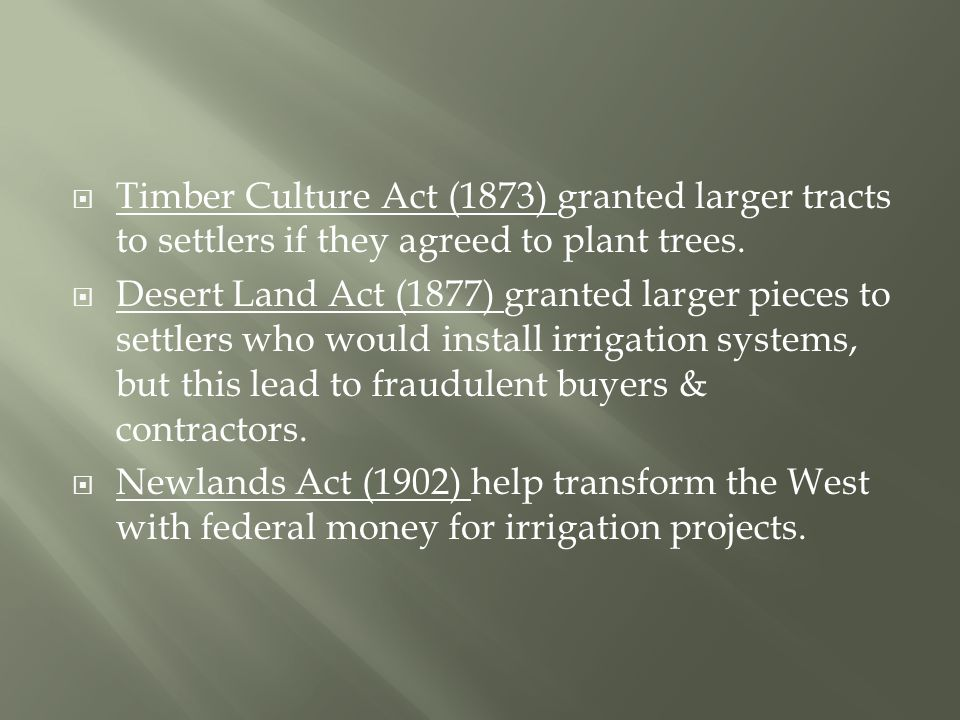  Timber Culture Act (1873) granted larger tracts to settlers if they agreed to plant trees.