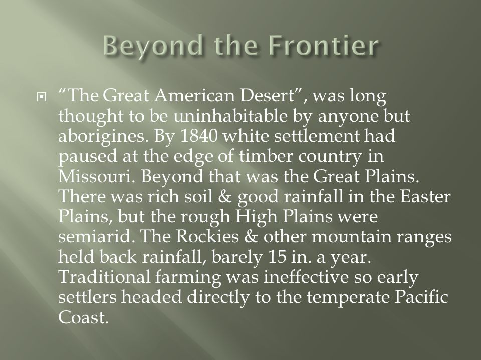  The Great American Desert , was long thought to be uninhabitable by anyone but aborigines.