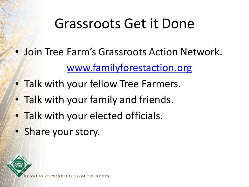 Grassroots Get it Done Join Tree Farm's Grassroots Action Network.