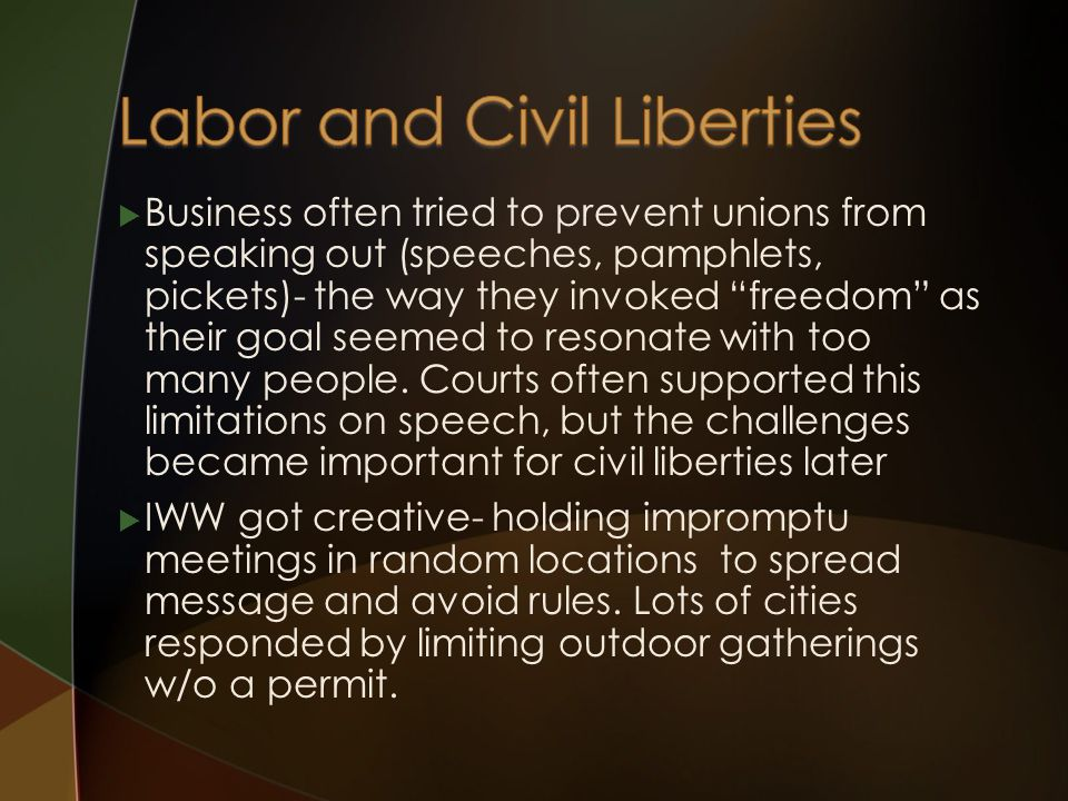  Business often tried to prevent unions from speaking out (speeches, pamphlets, pickets)- the way they invoked freedom as their goal seemed to resonate with too many people.