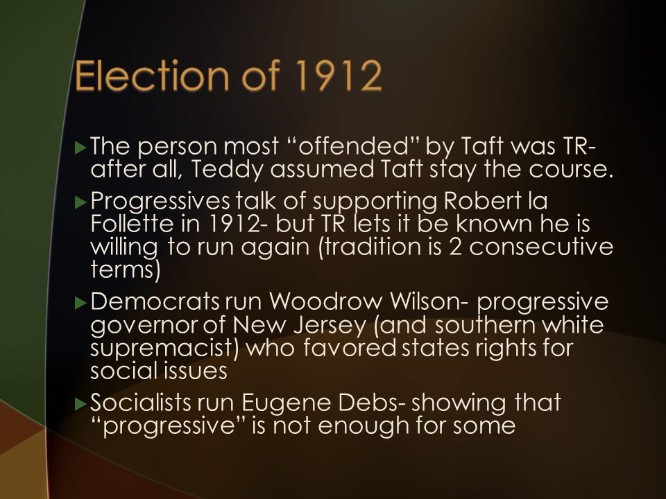  The person most offended by Taft was TR- after all, Teddy assumed Taft stay the course.