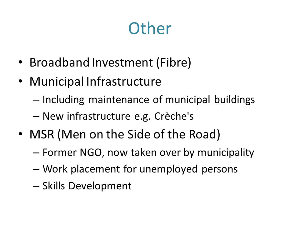 Other Broadband Investment (Fibre) Municipal Infrastructure – Including maintenance of municipal buildings – New infrastructure e.g. Crèche's MSR (Men
