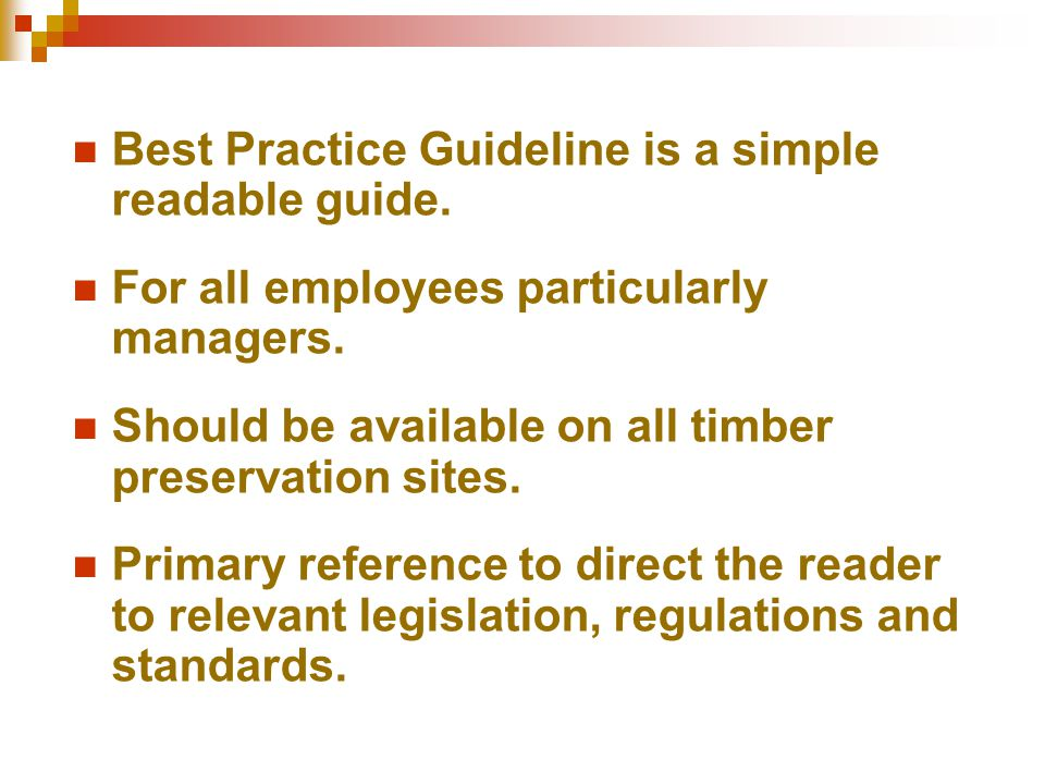 Best Practice Guideline is a simple readable guide. For all employees particularly managers. Should be available on all timber preservation sites. Pri