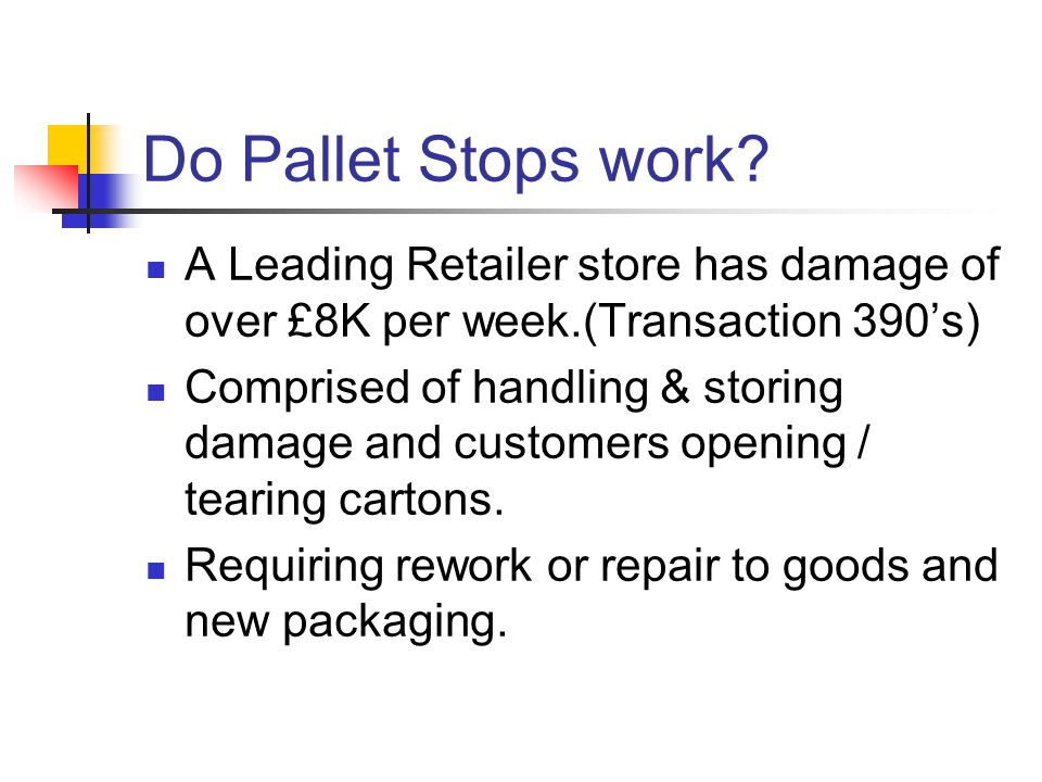 Do Pallet Stops work? A Leading Retailer store has damage of over £8K per week.(Transaction 390's) Comprised of handling & storing damage and customer