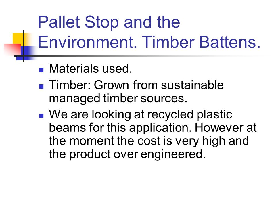 Pallet Stop and the Environment. Timber Battens. Materials used.