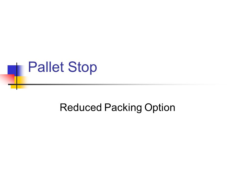 Pallet Stop Reduced Packing Option