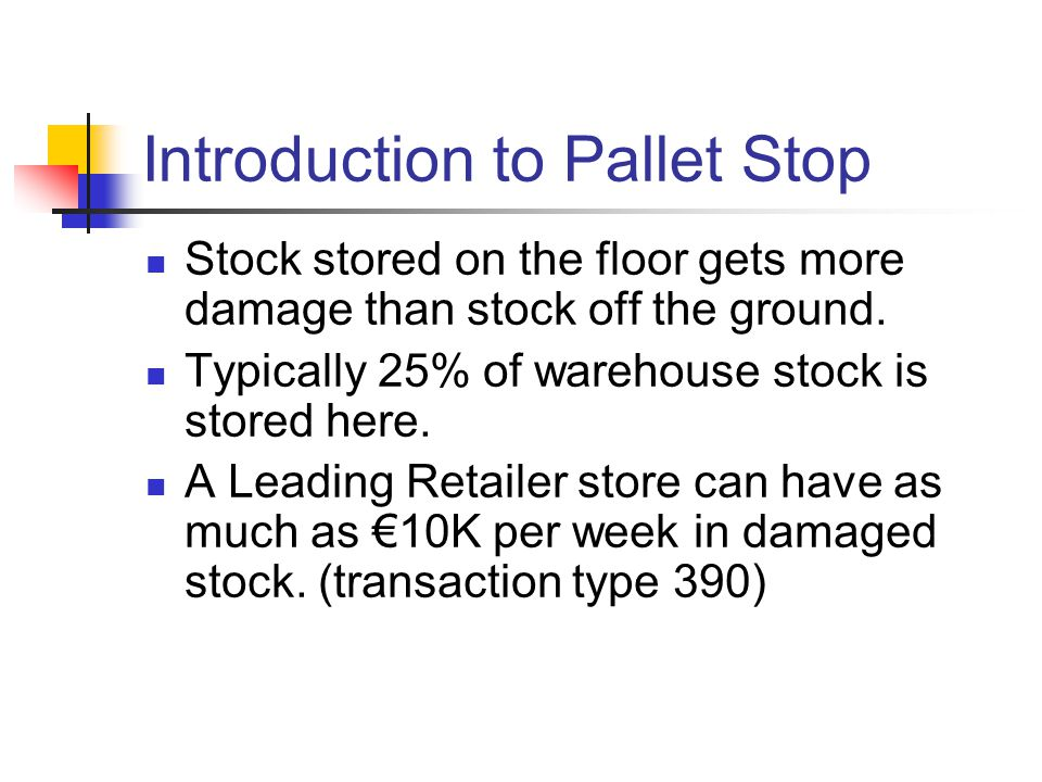 Introduction to Pallet Stop Stock stored on the floor gets more damage than stock off the ground.