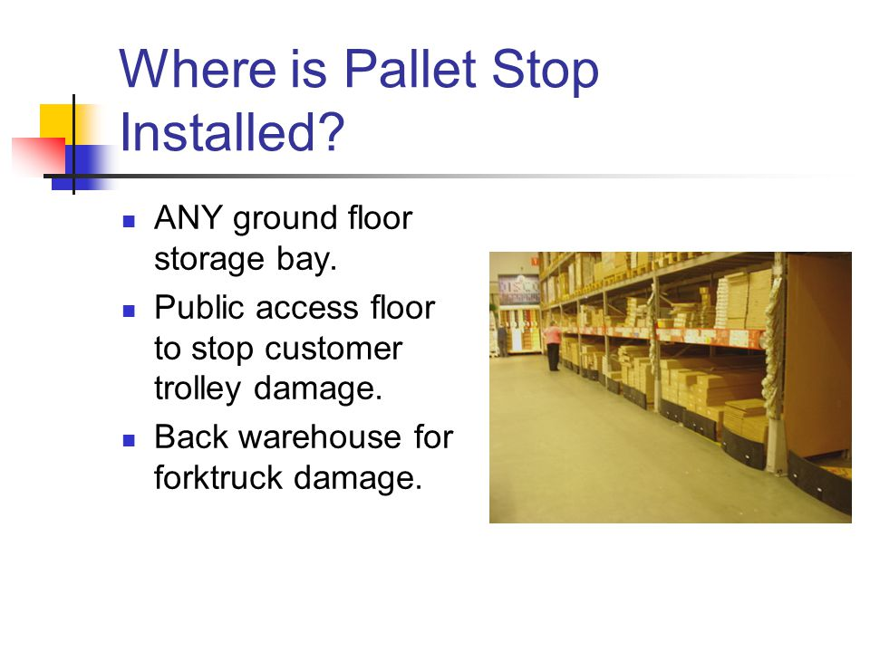 Where is Pallet Stop Installed. ANY ground floor storage bay.