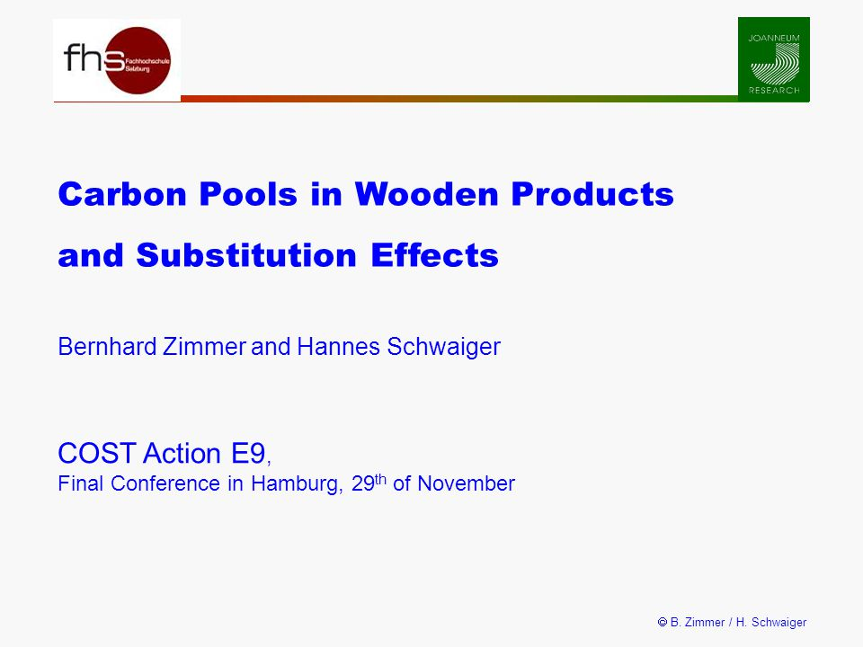  B. Zimmer / H. Schwaiger The cradle of a wooden product is the forest