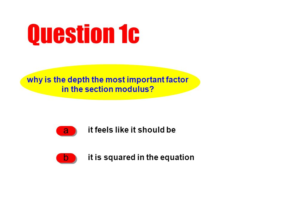 Question 1c it feels like it should be a it is squared in the equation b why is the depth the most important factor in the section modulus