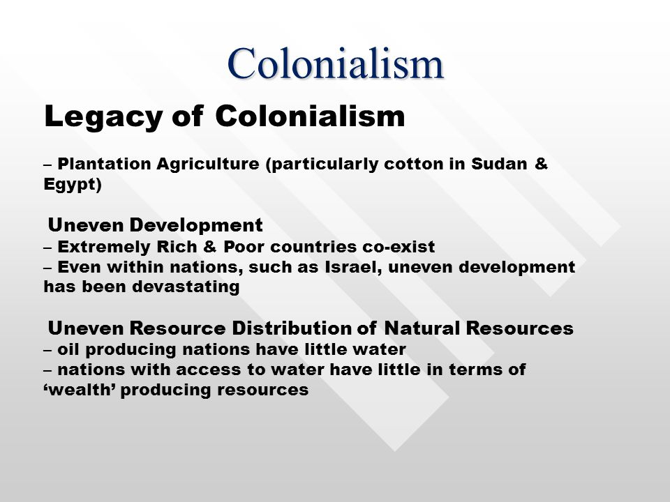 Colonialism Cultural landscape dominated by both history and colonial powers new landscapes neo-colonial in nature Urban & rural landscape very differ