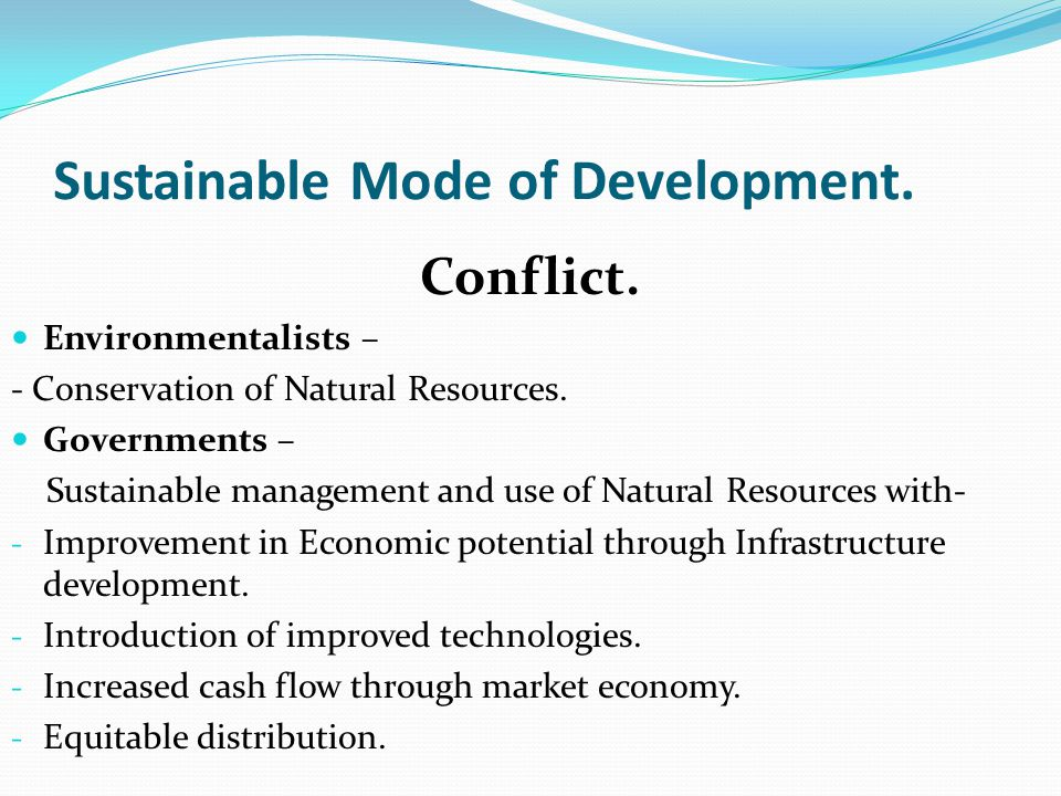 Sustainable Mode of Development.Conflict. Environmentalists – - Conservation of Natural Resources.