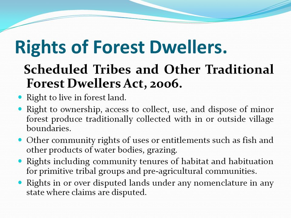 Rights of Forest Dwellers.Scheduled Tribes and Other Traditional Forest Dwellers Act, 2006.