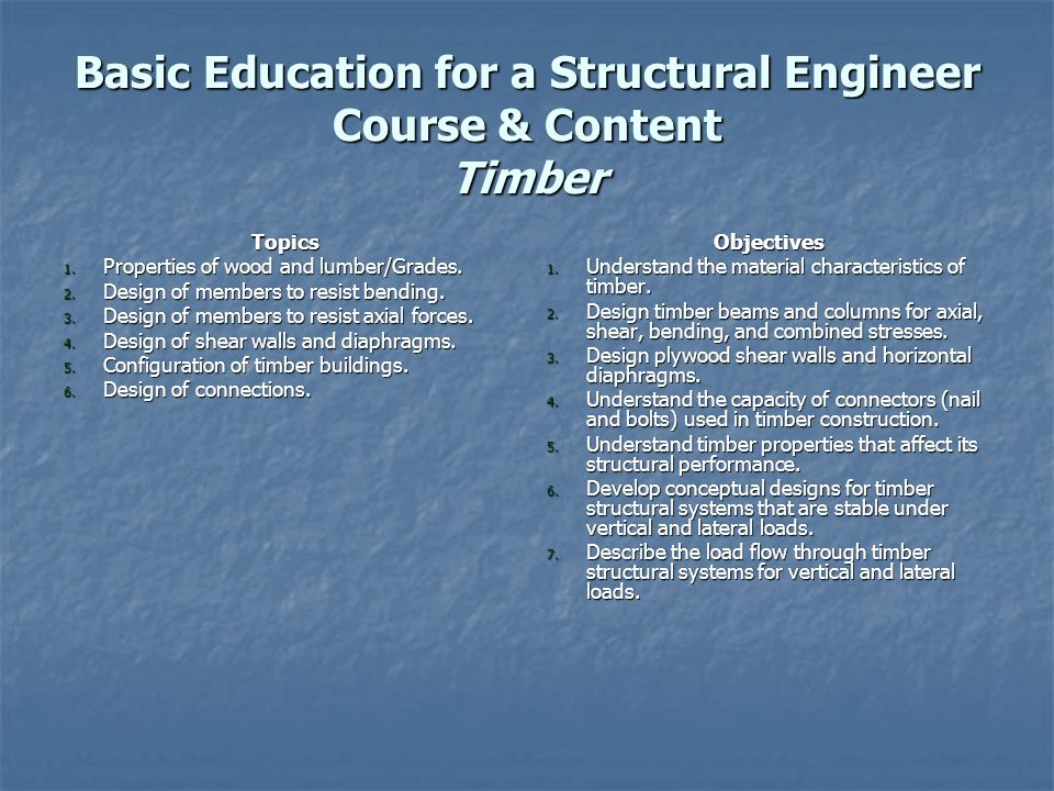 Basic Education for a Structural Engineer Course & Content Timber Topics 1.