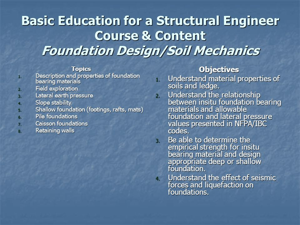 Basic Education for a Structural Engineer Course & Content Foundation Design/Soil Mechanics Topics 1.