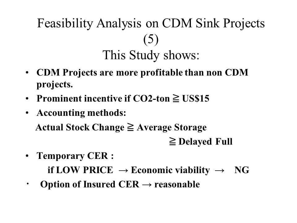 Feasibility Analysis on CDM Sink Projects (5) This Study shows: CDM Projects are more profitable than non CDM projects.