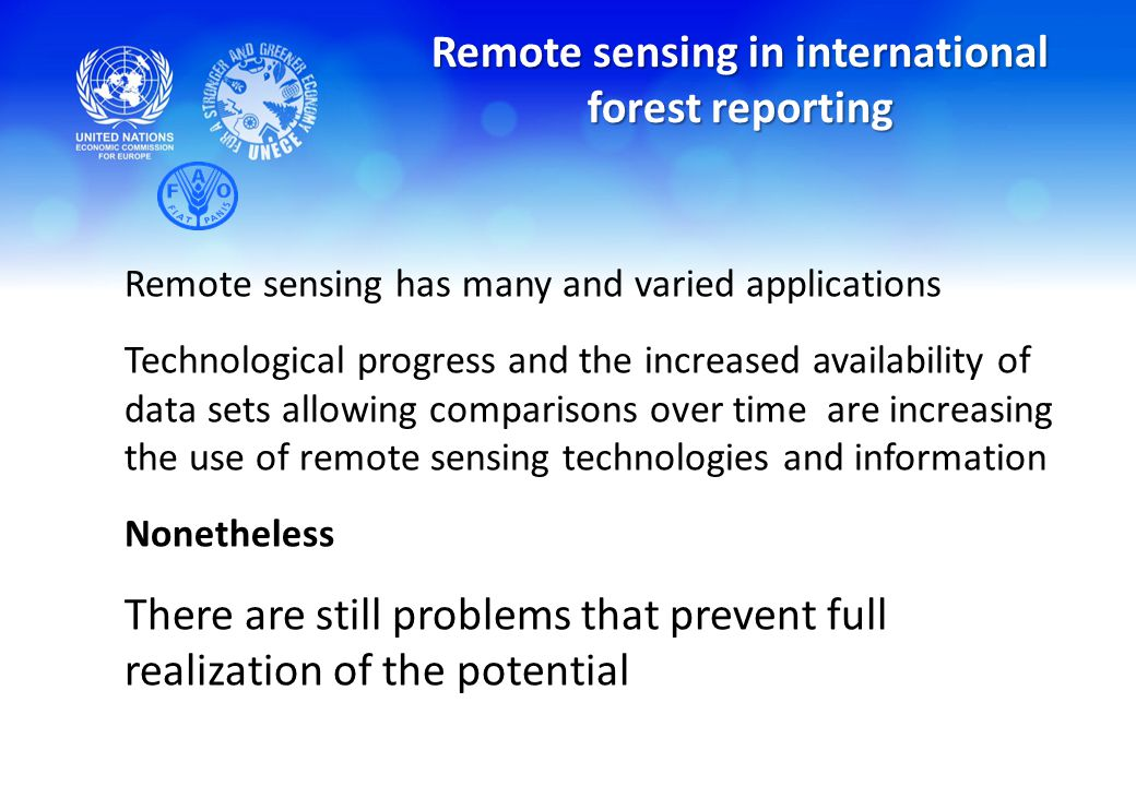 Remote sensing in international forest reporting Remote sensing has many and varied applications Technological progress and the increased availability of data sets allowing comparisons over time are increasing the use of remote sensing technologies and information Nonetheless There are still problems that prevent full realization of the potential