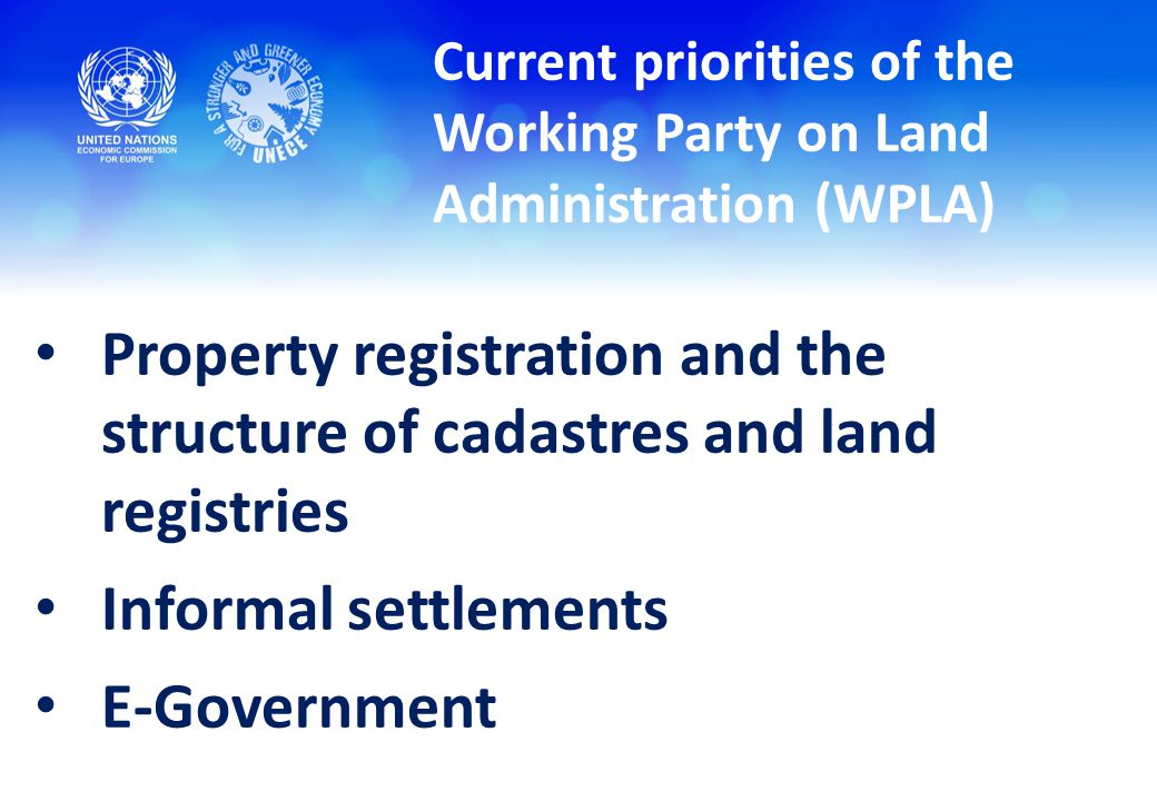 Property registration and the structure of cadastres and land registries Informal settlements E-Government Current priorities of the Working Party on Land Administration (WPLA)