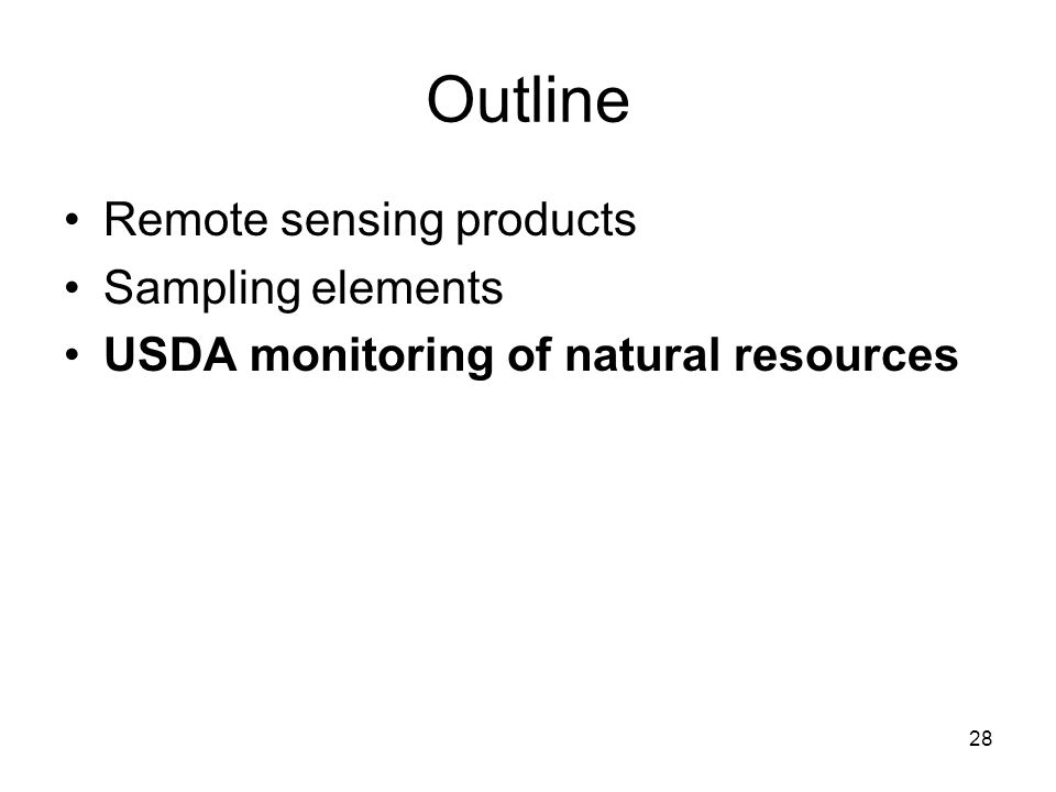 28 Outline Remote sensing products Sampling elements USDA monitoring of natural resources