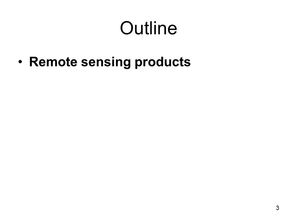 3 Outline Remote sensing products
