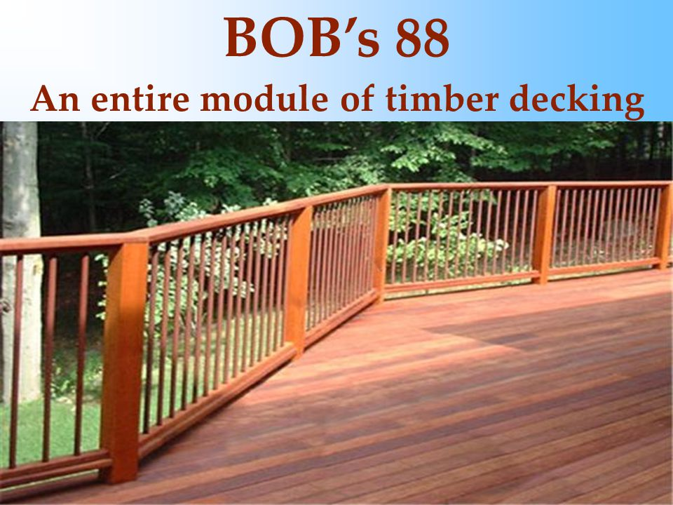 BOB's 88 An entire module of timber decking