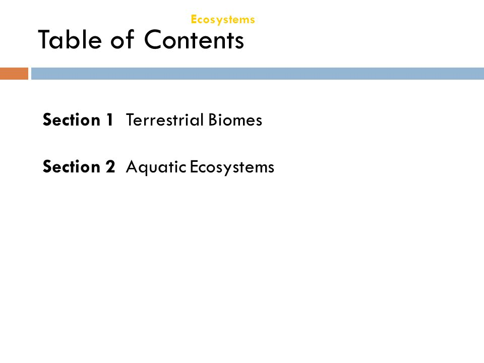 Ecosystems Chapter 21 Table of Contents Section 1 Terrestrial Biomes Section 2 Aquatic Ecosystems