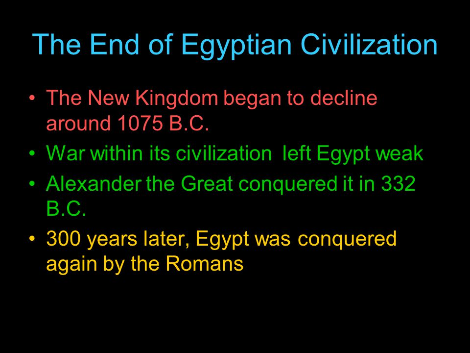 The End of Egyptian Civilization The New Kingdom began to decline around 1075 B.C.