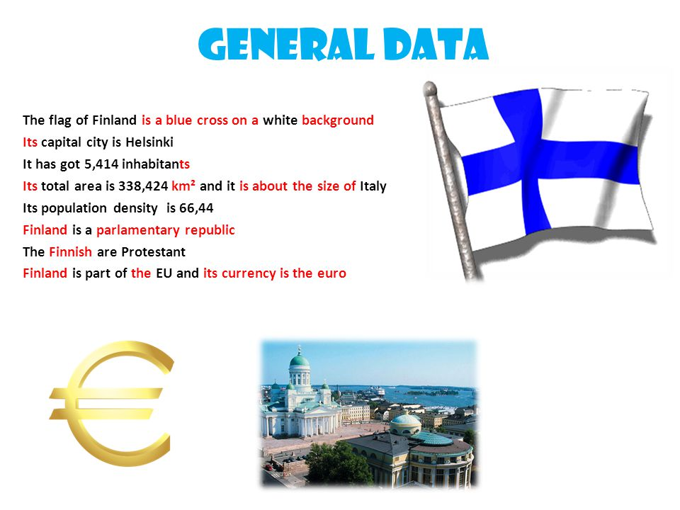 General data The flag of Finland is a blue cross on a white background Its capital city is Helsinki It has got 5,414 inhabitants Its total area is 338