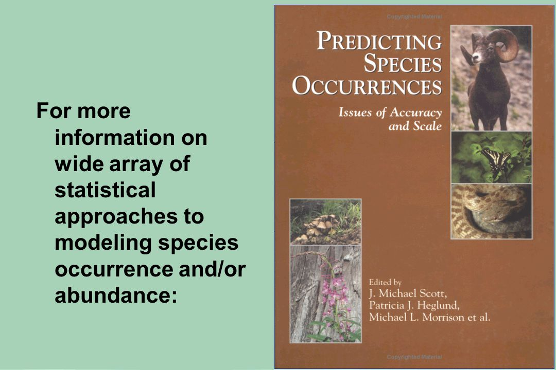 For more information on wide array of statistical approaches to modeling species occurrence and/or abundance: