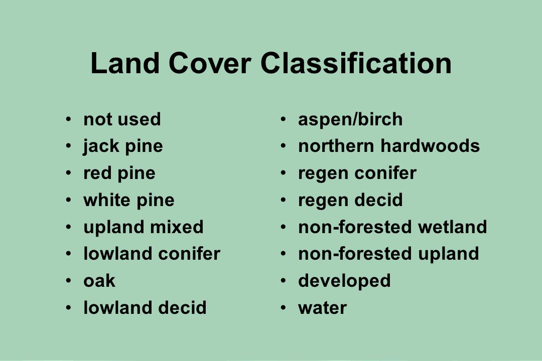 Land Cover Classification not used jack pine red pine white pine upland mixed lowland conifer oak lowland decid aspen/birch northern hardwoods regen conifer regen decid non-forested wetland non-forested upland developed water