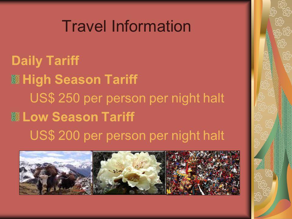 Travel Information Daily Tariff High Season Tariff US$ 250 per person per night halt Low Season Tariff US$ 200 per person per night halt