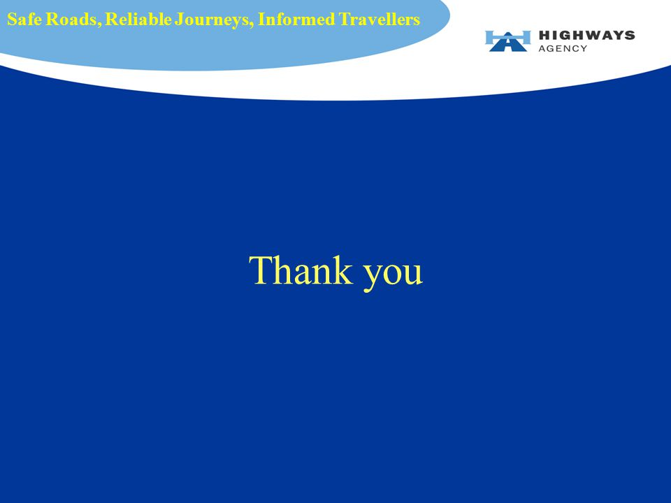 Thank you Safe Roads, Reliable Journeys, Informed Travellers