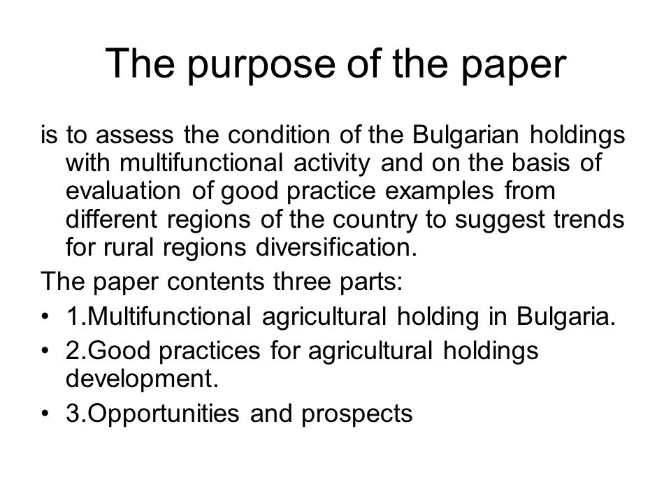 The purpose of the paper is to assess the condition of the Bulgarian holdings with multifunctional activity and on the basis of evaluation of good practice examples from different regions of the country to suggest trends for rural regions diversification.