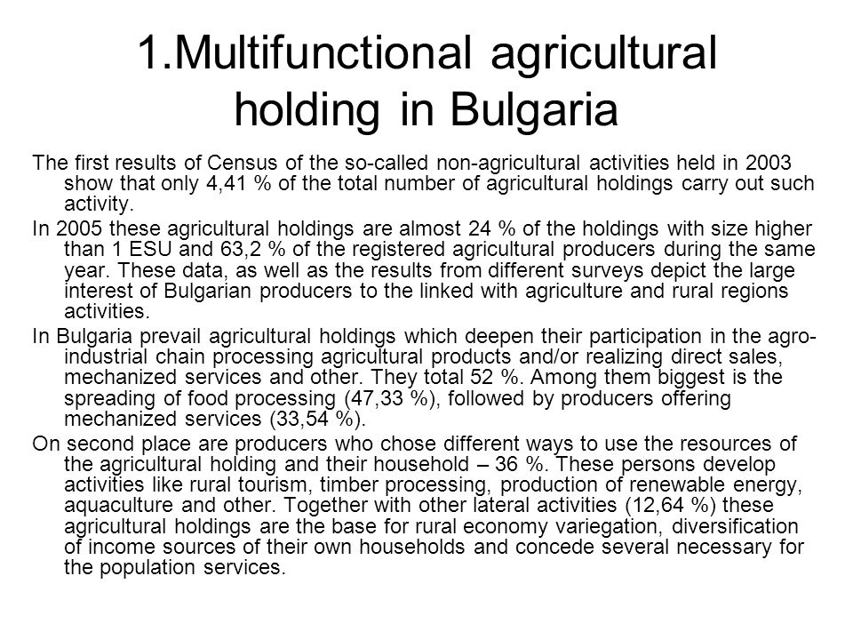 1.Multifunctional agricultural holding in Bulgaria The first results of Census of the so-called non-agricultural activities held in 2003 show that only 4,41 % of the total number of agricultural holdings carry out such activity.