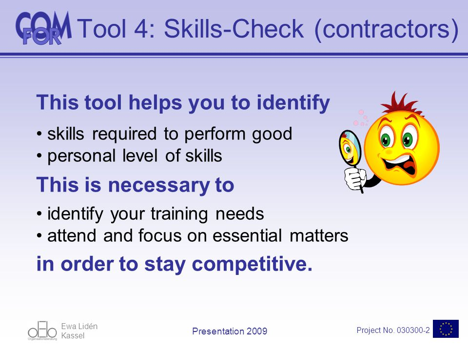 Ewa Lidén Kassel Project No. 030300-2 Presentation 2009 Tool 4: Skills-Check (contractors) This tool helps you to identify skills required to perform