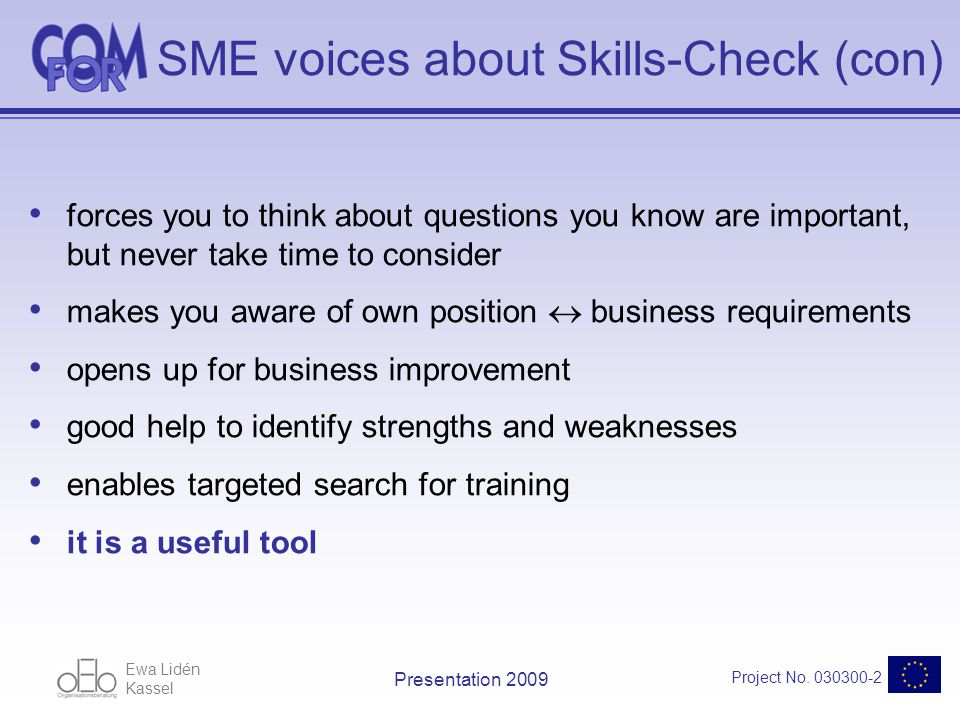 Ewa Lidén Kassel Project No. 030300-2 Presentation 2009 SME voices about Skills-Check (con) forces you to think about questions you know are important