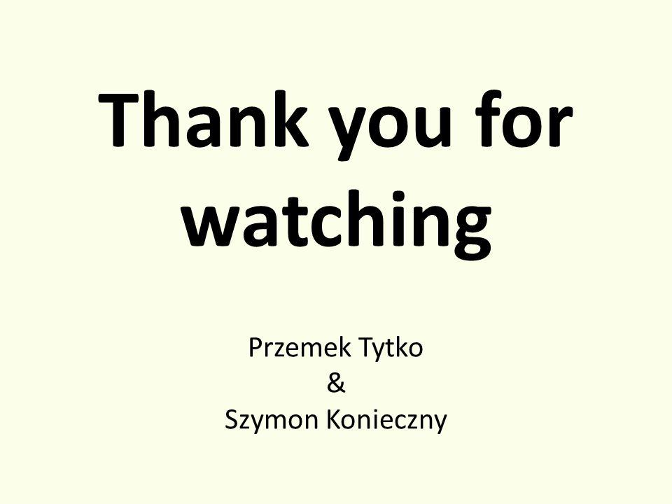 Thank you for watching Przemek Tytko & Szymon Konieczny