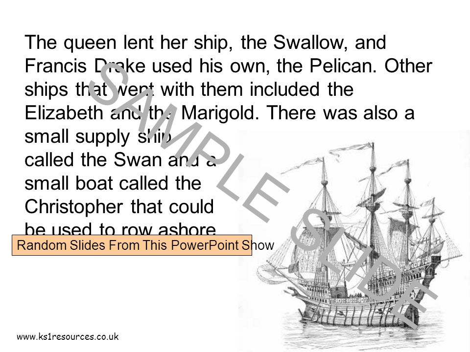 www.ks1resources.co.uk The queen lent her ship, the Swallow, and Francis Drake used his own, the Pelican.