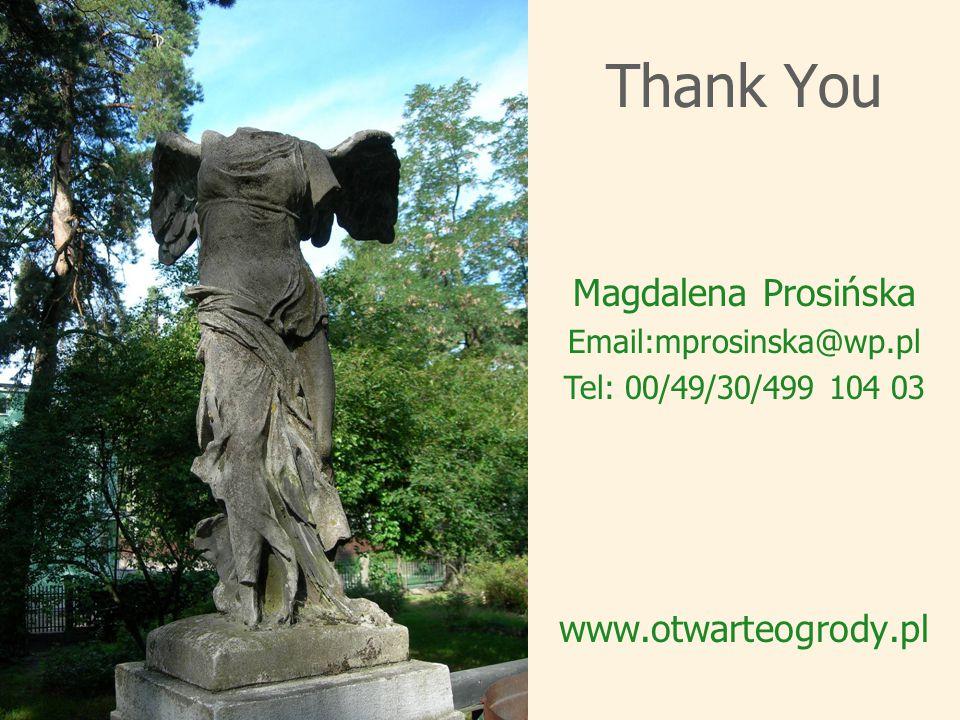 Thank You www.otwarteogrody.pl Magdalena Prosińska Email:mprosinska@wp.pl Tel: 00/49/30/499 104 03