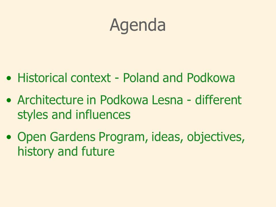 Agenda Historical context - Poland and Podkowa Architecture in Podkowa Lesna - different styles and influences Open Gardens Program, ideas, objectives, history and future