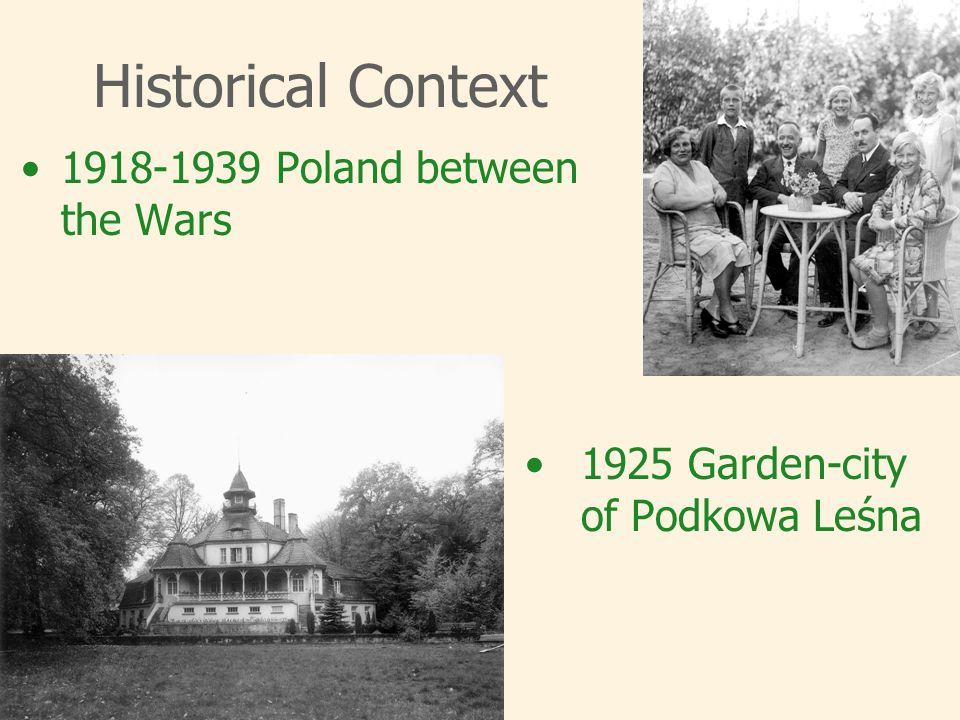 Historical Context 1918-1939 Poland between the Wars 1925 Garden-city of Podkowa Leśna
