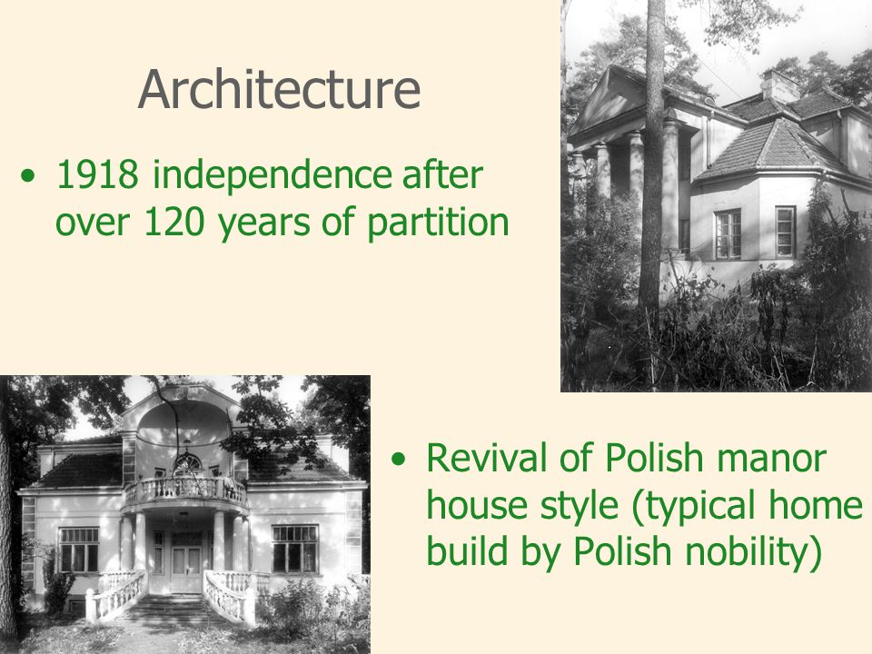 1918 independence after over 120 years of partition Revival of Polish manor house style (typical home build by Polish nobility) Architecture
